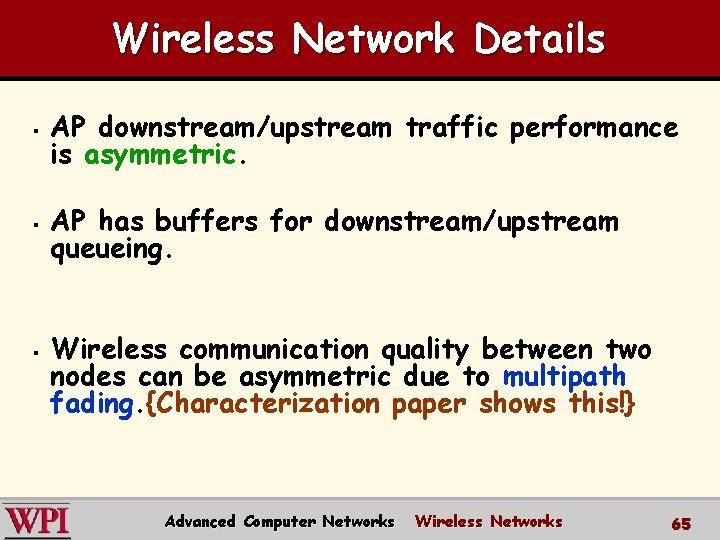 Wireless Network Details § § § AP downstream/upstream traffic performance is asymmetric. AP has