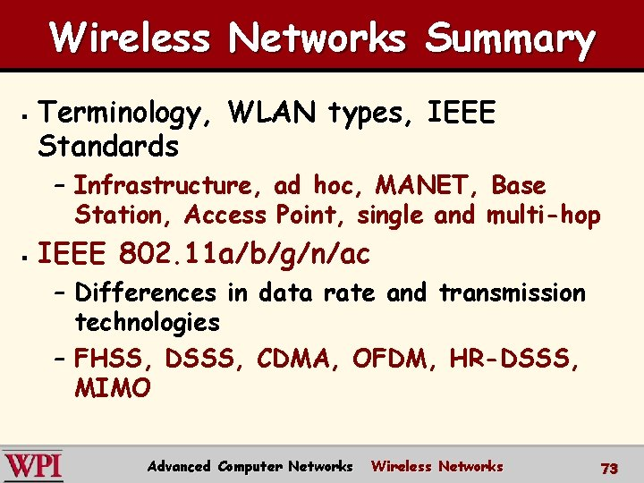 Wireless Networks Summary § Terminology, WLAN types, IEEE Standards – Infrastructure, ad hoc, MANET,