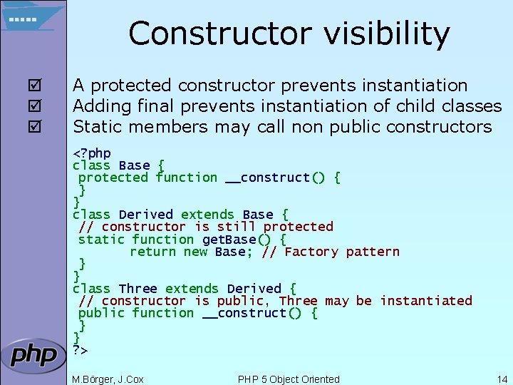 Constructor visibility þ þ þ A protected constructor prevents instantiation Adding final prevents instantiation