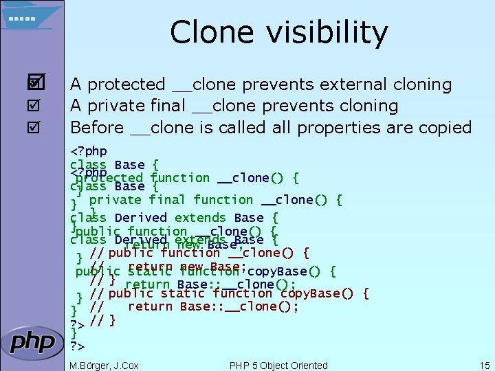 Clone visibility þ þ A protected __clone prevents external cloning A private final __clone