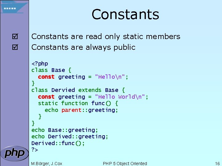 Constants þ þ Constants are read only static members Constants are always public <?
