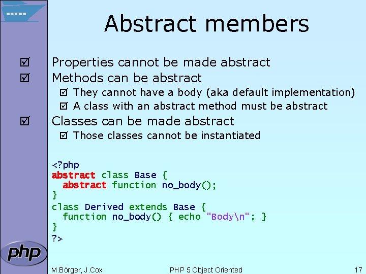 Abstract members þ þ Properties cannot be made abstract Methods can be abstract þ