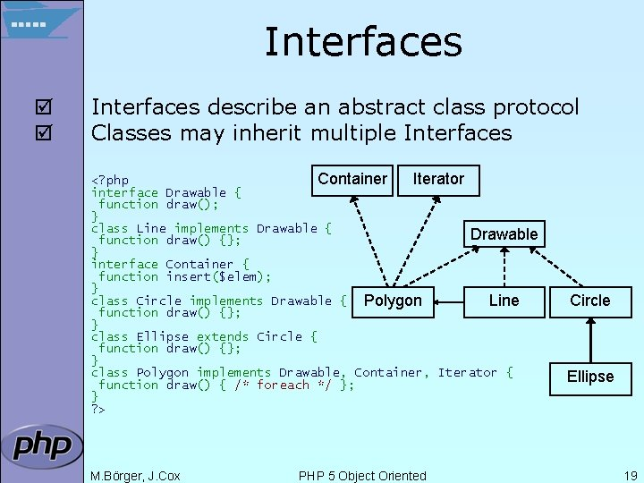 Interfaces þ þ Interfaces describe an abstract class protocol Classes may inherit multiple Interfaces