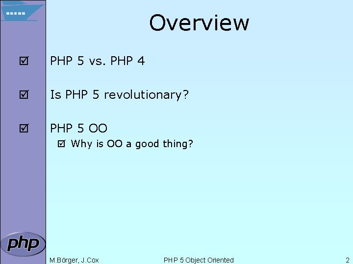 Overview þ PHP 5 vs. PHP 4 þ Is PHP 5 revolutionary? þ PHP