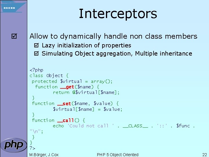 Interceptors þ Allow to dynamically handle non class members þ Lazy initialization of properties