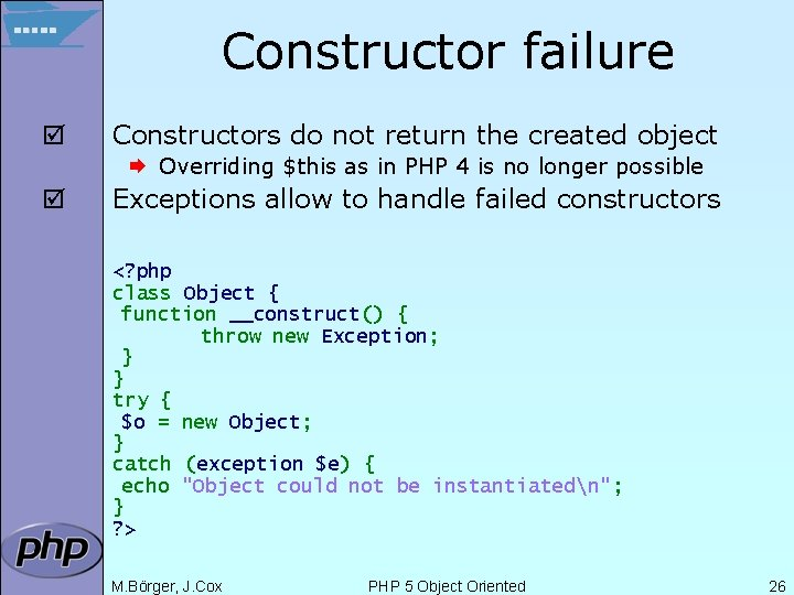 Constructor failure þ Constructors do not return the created object Æ Overriding $this as