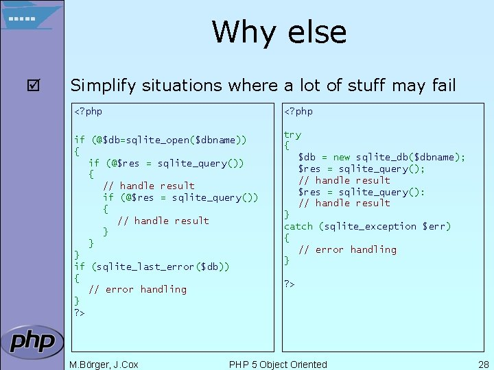 Why else þ Simplify situations where a lot of stuff may fail <? php