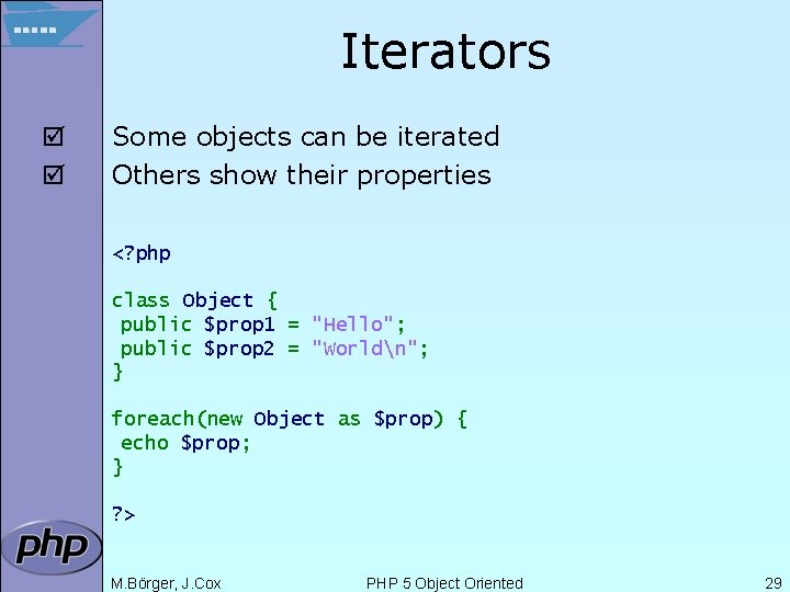 Iterators þ þ Some objects can be iterated Others show their properties <? php