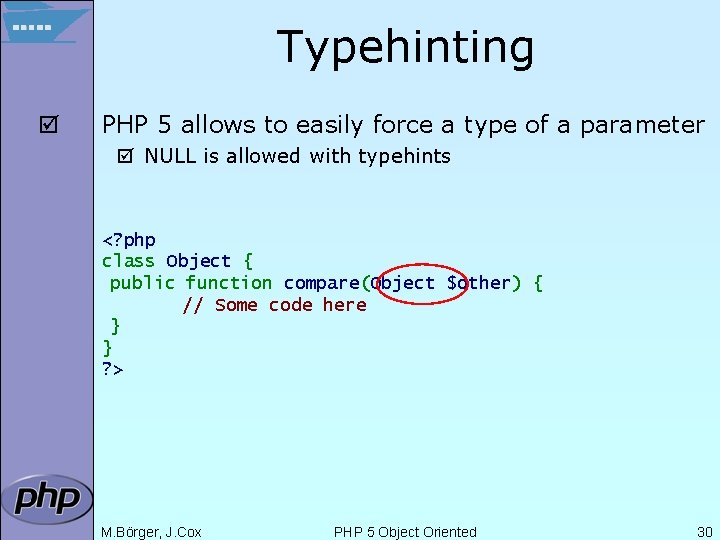 Typehinting þ PHP 5 allows to easily force a type of a parameter þ