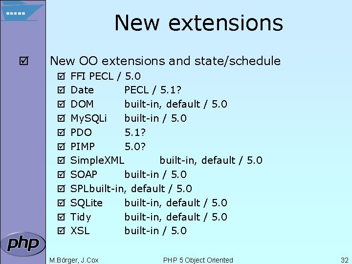 New extensions þ New OO extensions and state/schedule þ þ þ FFI PECL /