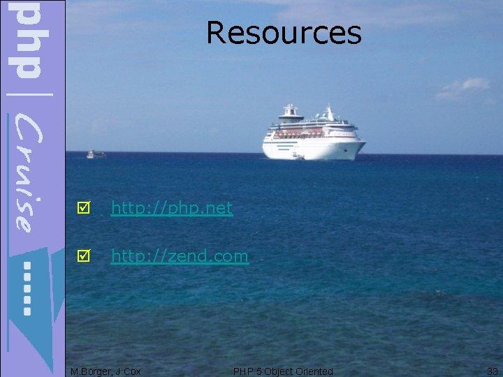 Resources þ http: //php. net þ http: //zend. com M. Börger, J. Cox PHP