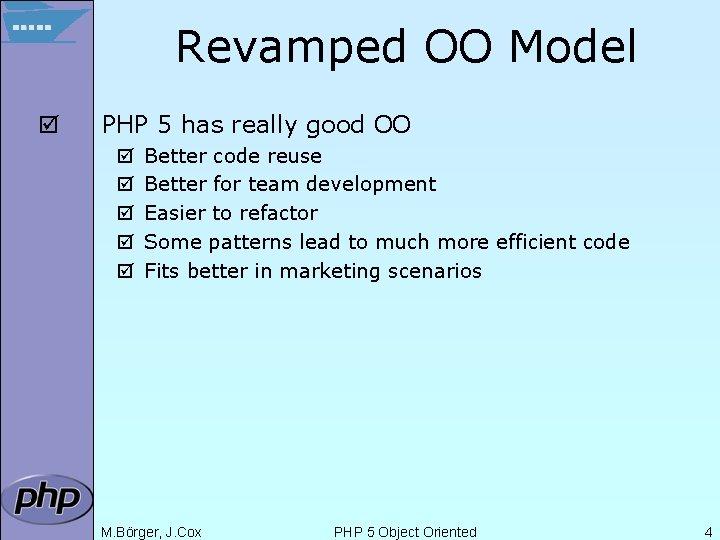 Revamped OO Model þ PHP 5 has really good OO þ þ þ Better
