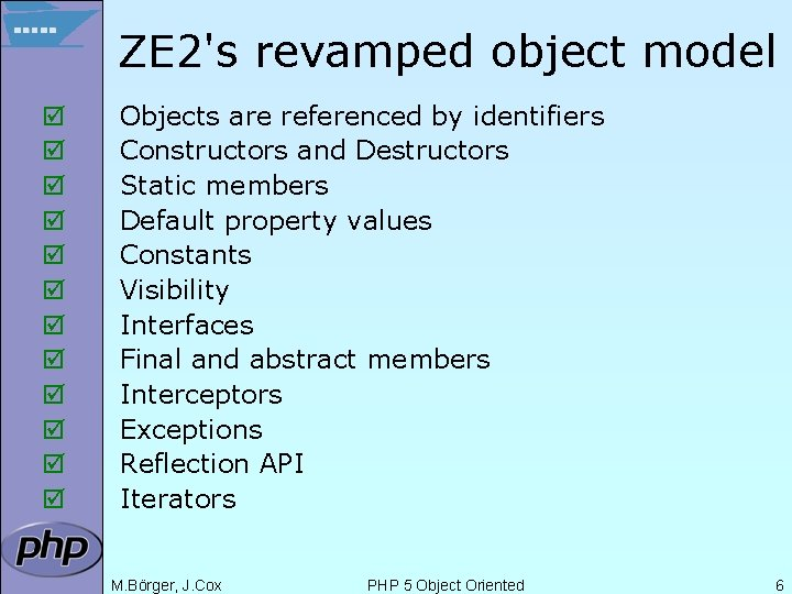 ZE 2's revamped object model þ þ þ Objects are referenced by identifiers Constructors