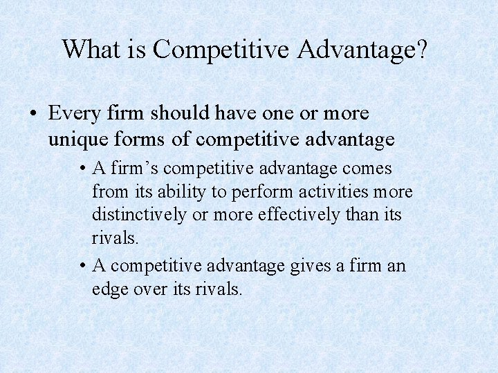 What is Competitive Advantage? • Every firm should have one or more unique forms