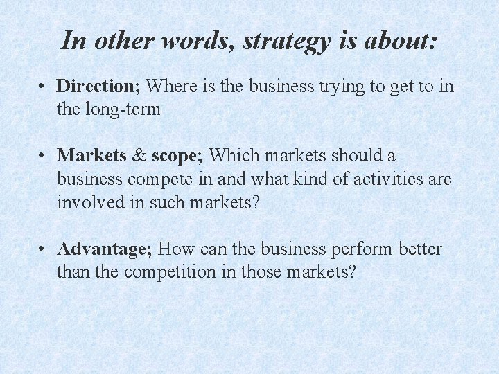 In other words, strategy is about: • Direction; Where is the business trying to