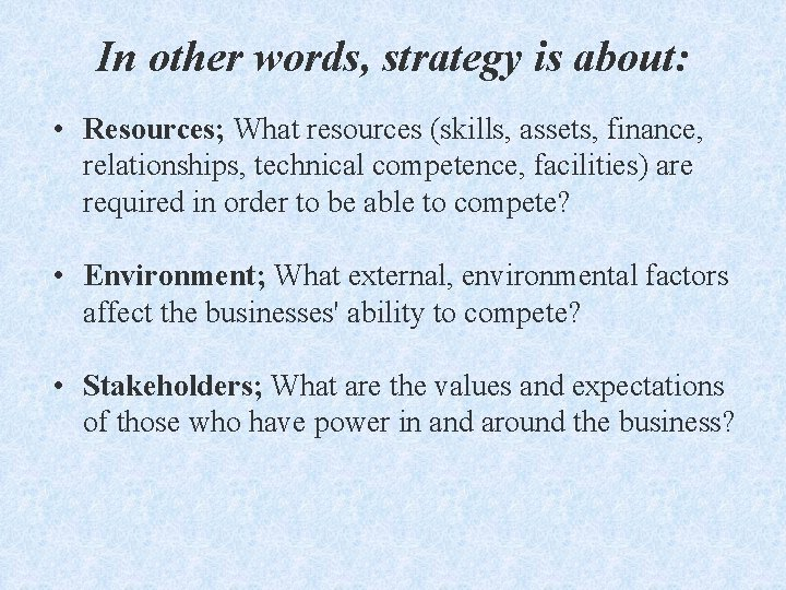 In other words, strategy is about: • Resources; What resources (skills, assets, finance, relationships,
