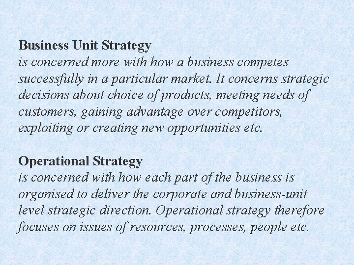 Business Unit Strategy is concerned more with how a business competes successfully in a