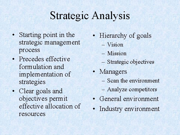 Strategic Analysis • Starting point in the strategic management process • Precedes effective formulation