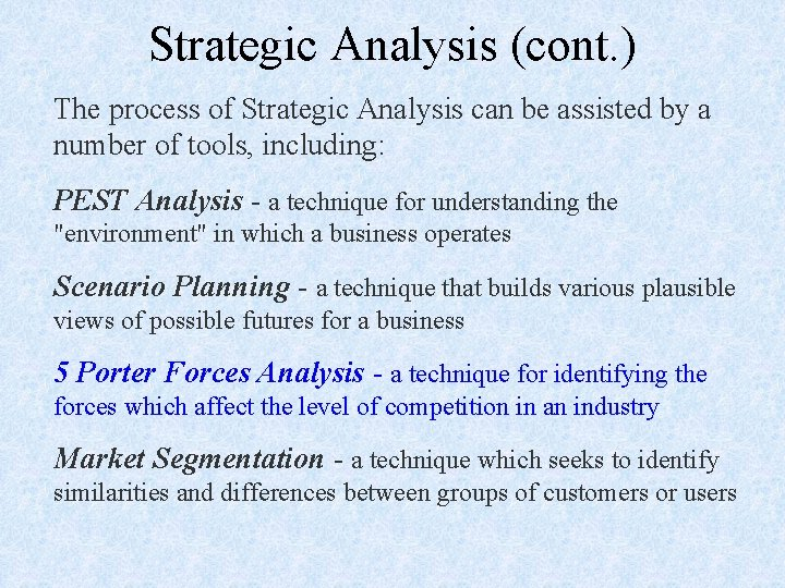 Strategic Analysis (cont. ) The process of Strategic Analysis can be assisted by a