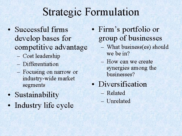 Strategic Formulation • Firm's portfolio or • Successful firms group of businesses develop bases