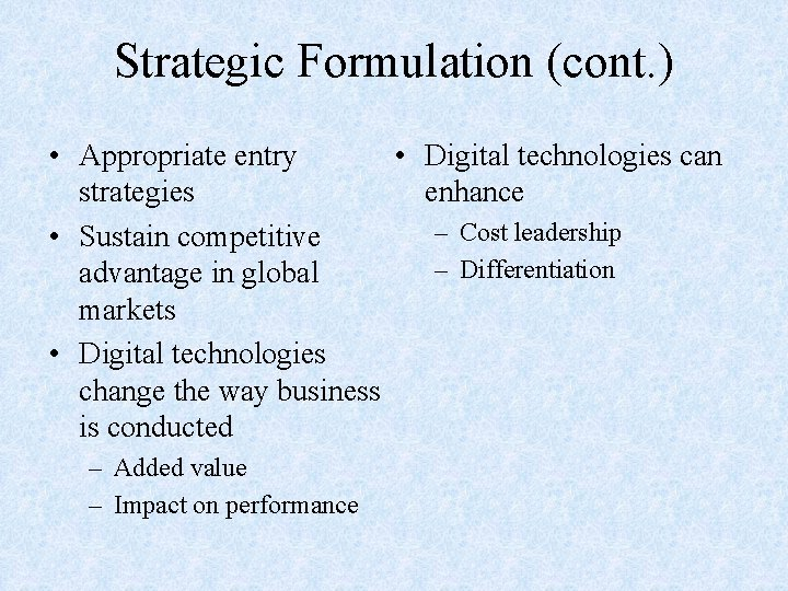 Strategic Formulation (cont. ) • Appropriate entry • strategies • Sustain competitive advantage in