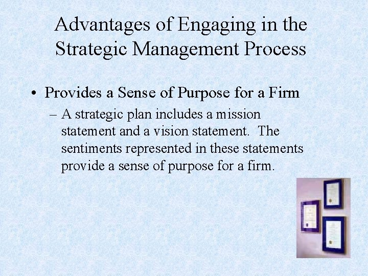 Advantages of Engaging in the Strategic Management Process • Provides a Sense of Purpose