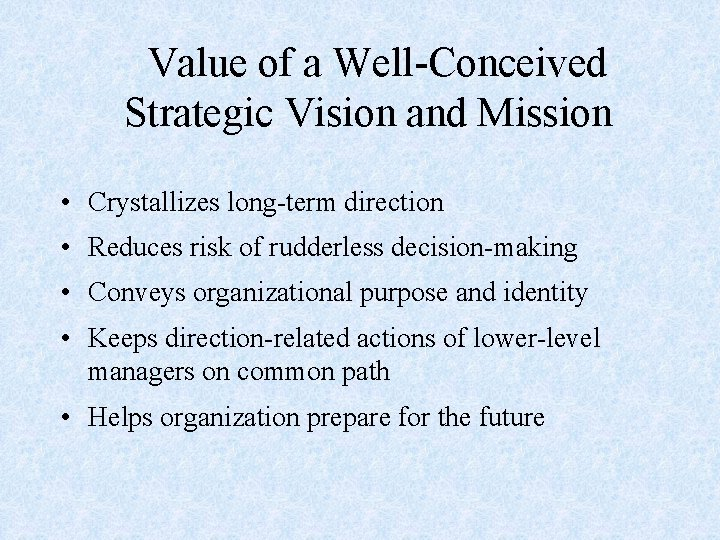 Value of a Well-Conceived Strategic Vision and Mission • Crystallizes long-term direction • Reduces
