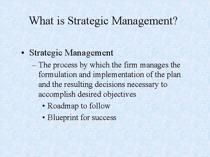 What is Strategic Management? • Strategic Management – The process by which the firm