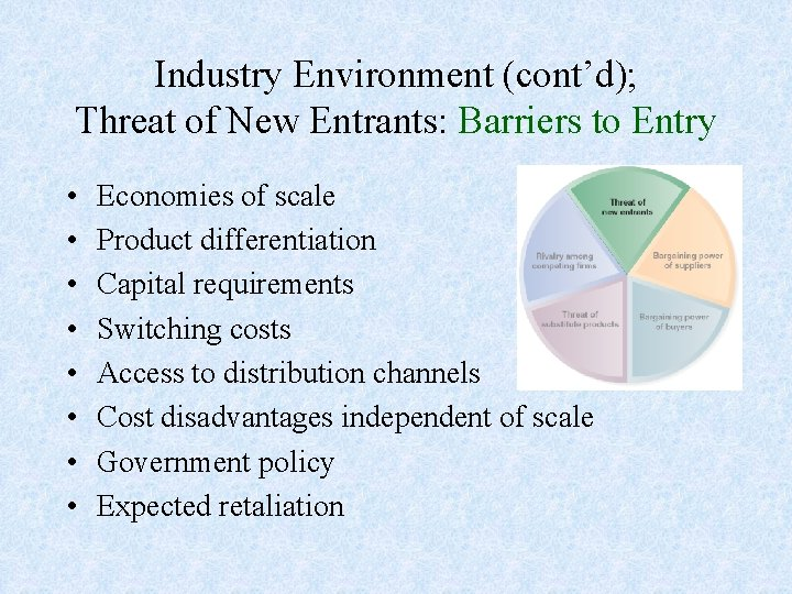 Industry Environment (cont'd); Threat of New Entrants: Barriers to Entry • • Economies of