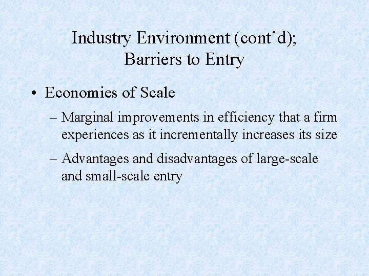 Industry Environment (cont'd); Barriers to Entry • Economies of Scale – Marginal improvements in