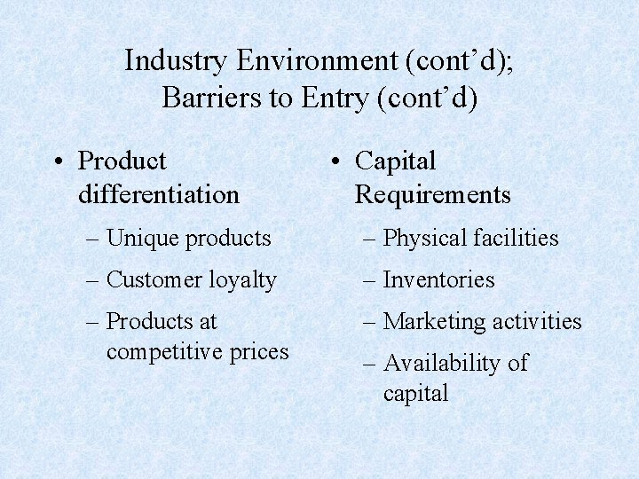 Industry Environment (cont'd); Barriers to Entry (cont'd) • Product differentiation • Capital Requirements –