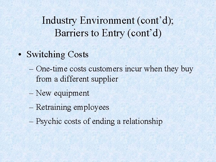 Industry Environment (cont'd); Barriers to Entry (cont'd) • Switching Costs – One-time costs customers