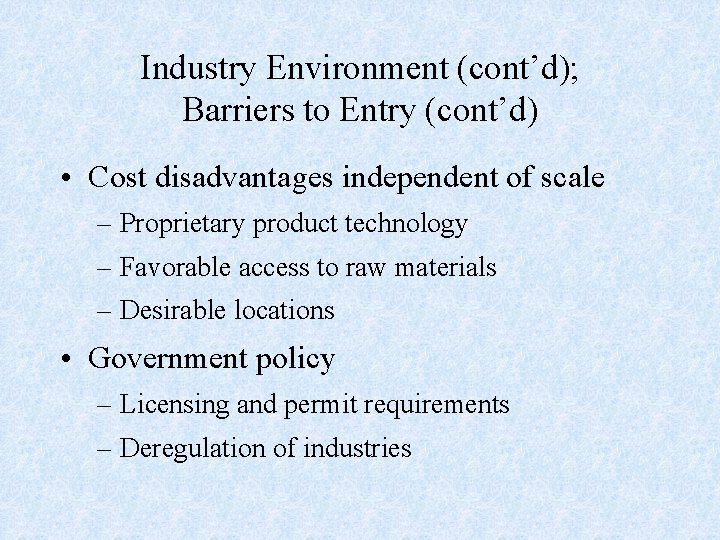 Industry Environment (cont'd); Barriers to Entry (cont'd) • Cost disadvantages independent of scale –