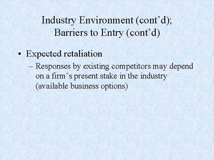 Industry Environment (cont'd); Barriers to Entry (cont'd) • Expected retaliation – Responses by existing