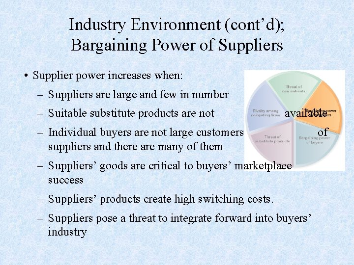 Industry Environment (cont'd); Bargaining Power of Suppliers • Supplier power increases when: – Suppliers