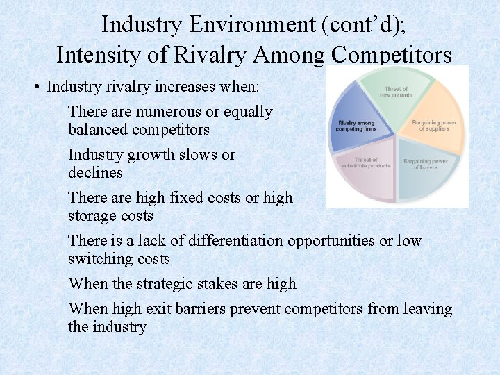 Industry Environment (cont'd); Intensity of Rivalry Among Competitors • Industry rivalry increases when: –