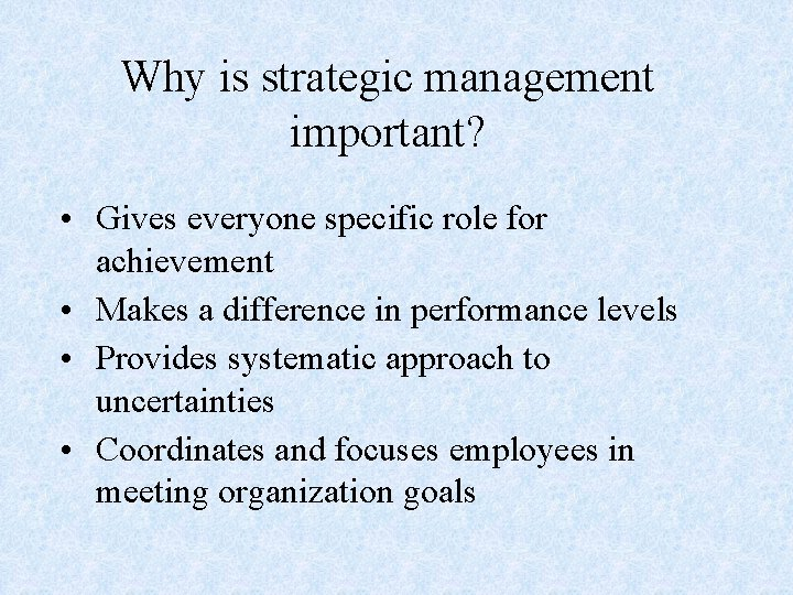Why is strategic management important? • Gives everyone specific role for achievement • Makes