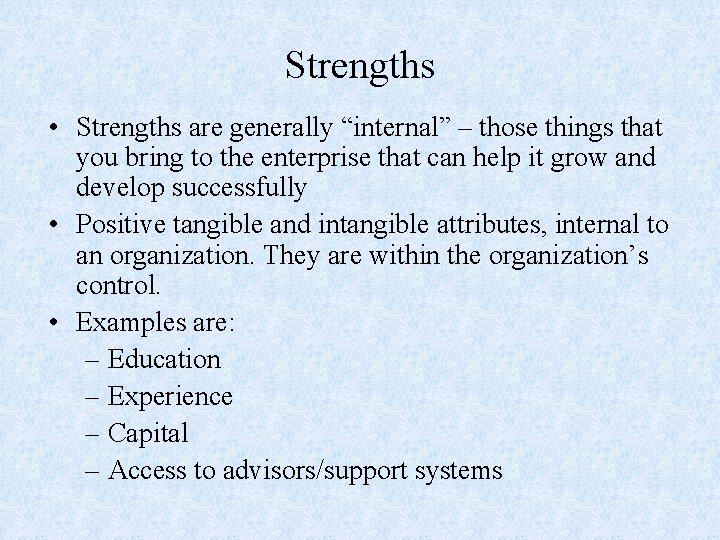 """Strengths • Strengths are generally """"internal"""" – those things that you bring to the"""