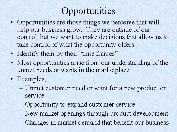 Opportunities • Opportunities are those things we perceive that will help our business grow.