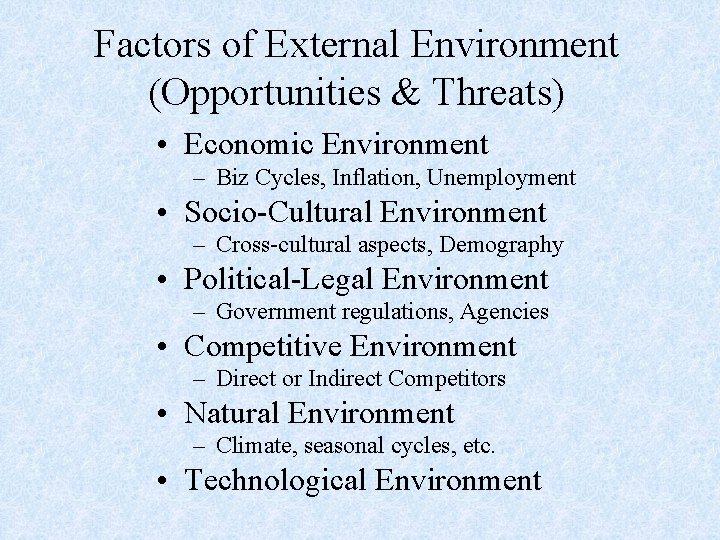 Factors of External Environment (Opportunities & Threats) • Economic Environment – Biz Cycles, Inflation,