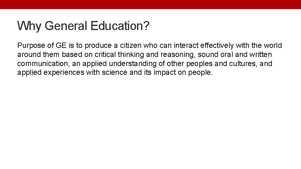 Why General Education? Purpose of GE is to produce a citizen who can interact