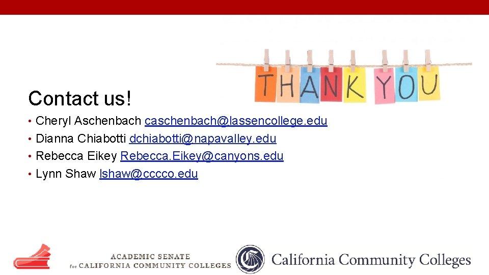Contact us! • Cheryl Aschenbach caschenbach@lassencollege. edu • Dianna Chiabotti dchiabotti@napavalley. edu • Rebecca