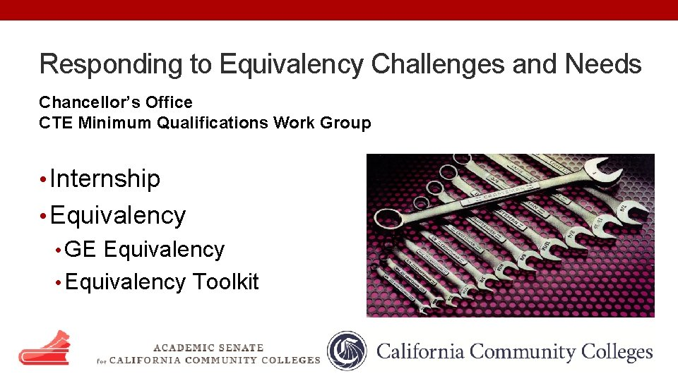 Responding to Equivalency Challenges and Needs Chancellor's Office CTE Minimum Qualifications Work Group •