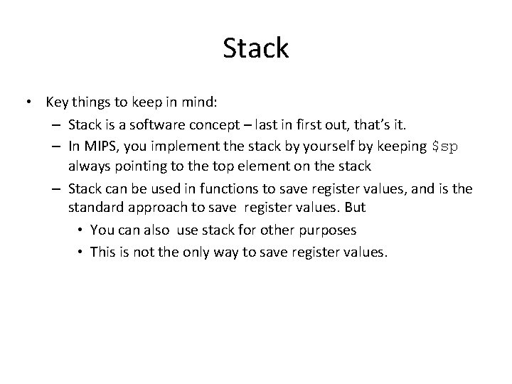 Stack • Key things to keep in mind: – Stack is a software concept