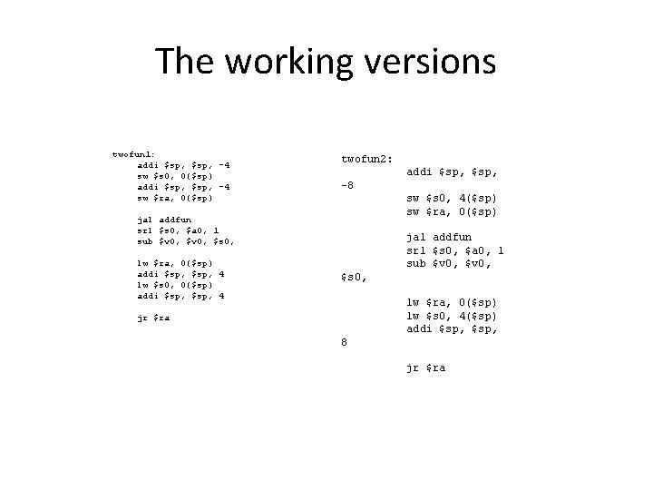 The working versions twofun 1: addi $sp, -4 sw $s 0, 0($sp) addi $sp,