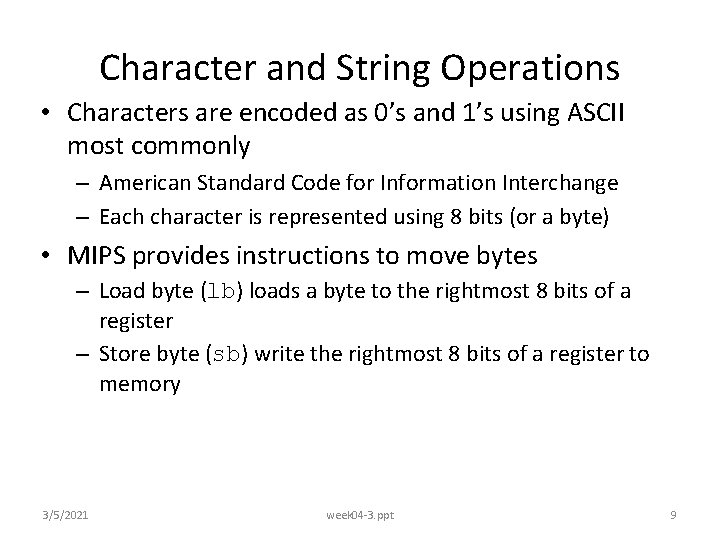 Character and String Operations • Characters are encoded as 0's and 1's using ASCII