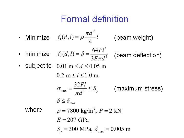 Formal definition • Minimize (beam weight) • minimize (beam deflection) • subject to (maximum