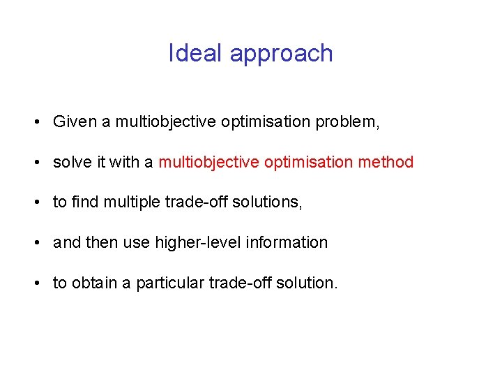 Ideal approach • Given a multiobjective optimisation problem, • solve it with a multiobjective