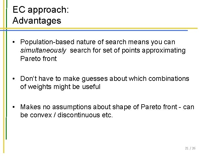 EC approach: Advantages • Population-based nature of search means you can simultaneously search for