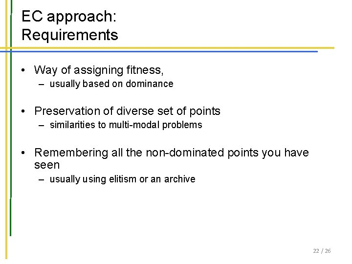 EC approach: Requirements • Way of assigning fitness, – usually based on dominance •